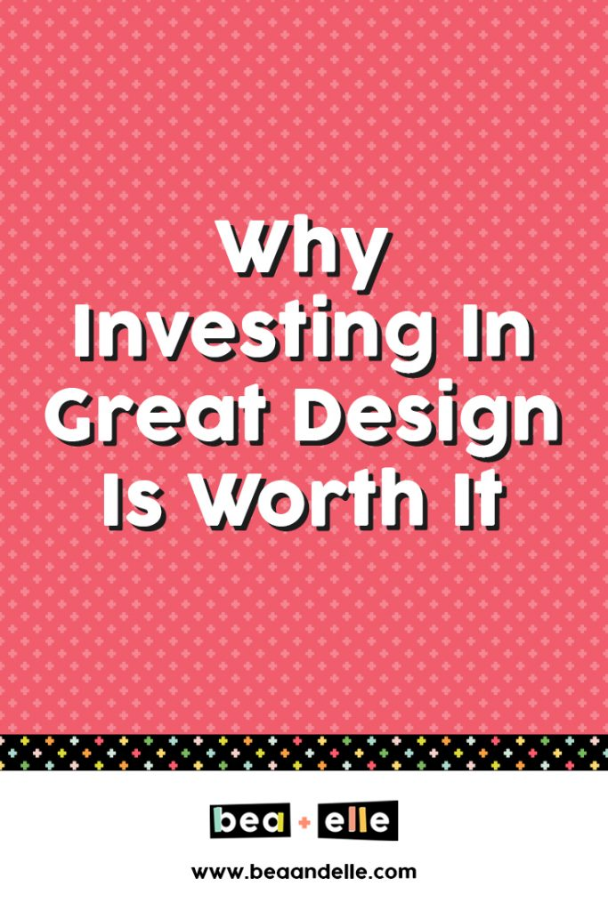Why Investing In Great Design Is Worth it