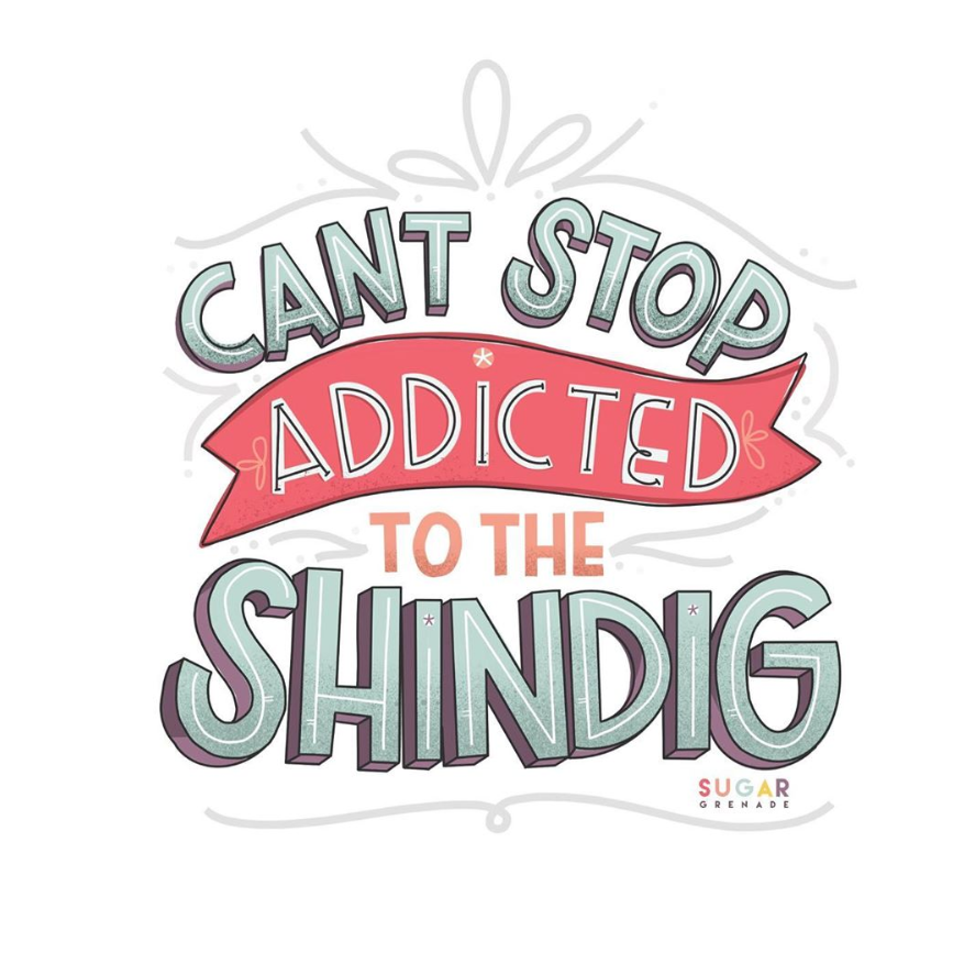 cant stop addicted to the shindig