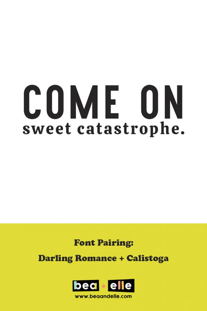 come on sweet catastrophe - Bea + Elle font pairing