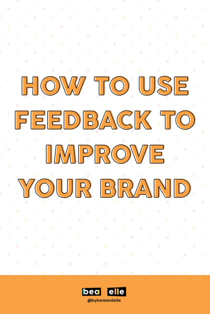 Brand Strategy by popular US graphic and web designers for small businesses, Bea and Elle: Pinterest image of how to use feedback to improve your brand.