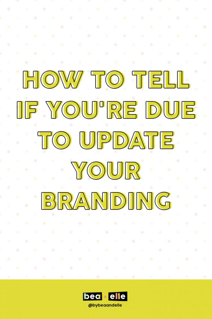 Brand Elements by popular top US graphic and web designers for small businesses, Bea and Elle: Pinterest image of how to tell if you're due to update your branding.
