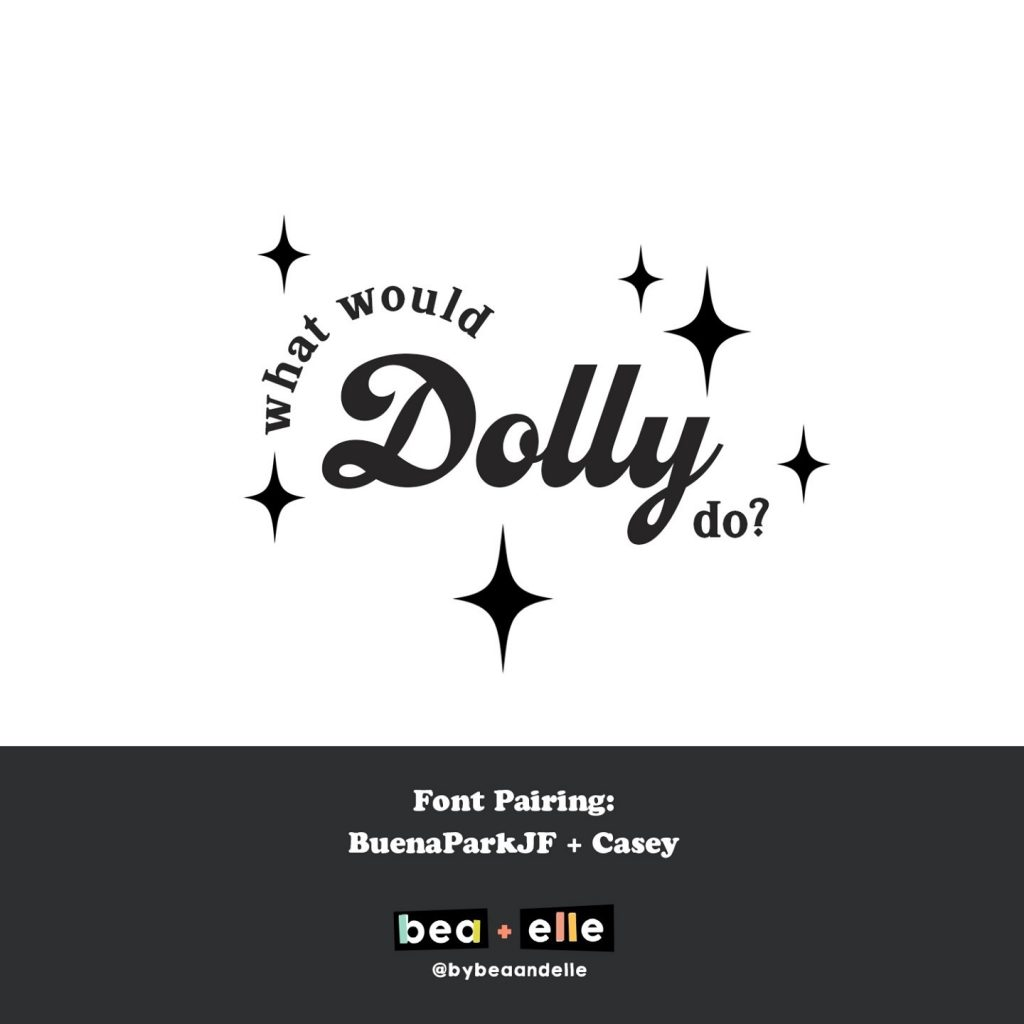 Bea + Elle Font Pairing -What would Dolly Do?
